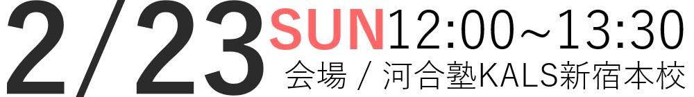 2/23(日)12:00~13:30河合塾KALS新宿本校